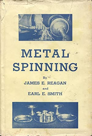 Metal spinning for craftsmen, instructors and students.: Reagan, James E.