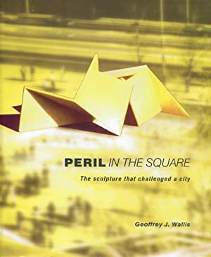 Peril in the square : the sculpture that challenged a city.: Wallis, Geoffrey J.