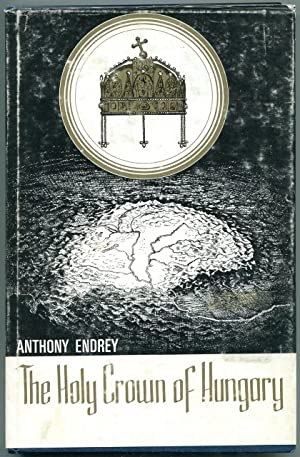 The holy crown of Hungary.: Endrey, Anthony