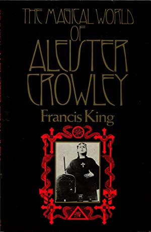 The magical world of Aleister Crowley.: King, Francis