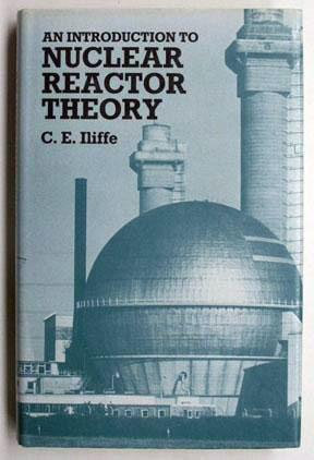 An introduction to nuclear reactor theory.: Iliffe, C. E.