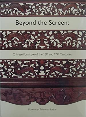 Beyond the screen : Chinese furniture of the 16th and 17th centuries.