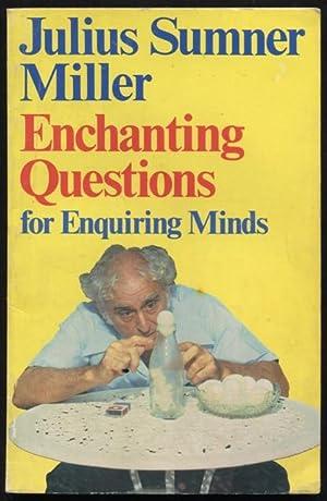Enchanting questions for enquiring minds.: Miller, Julius Sumner