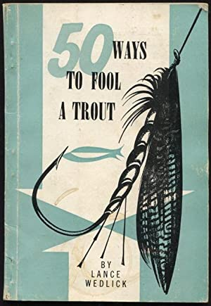 50 ways to fool a trout.: Wedlick, Lance