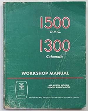1500 ohc and 1300 automatic workshop manual: British Leyland