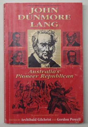 John Dunmore Lang : Australia's pioneer republican: Lang, John Dunmore,