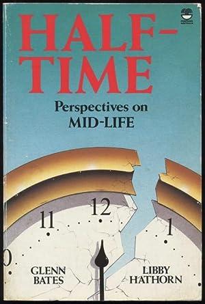 Half-time : perspectives on mid-life.: Hathorn, Libby and Bates, Glenn