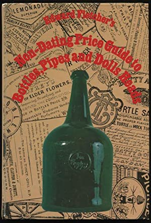 Edward Fletcher's non-dating price guide to bottles, pipes and dolls' heads.