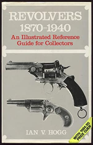 Revolvers : 1870 - 1940 : an illustrated reference guide for collectors.