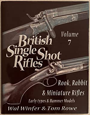 British Single Shot Rifles, Volume 7: Rook, Rabbit & Miniature Rifles : Early Types & Hammer Models.