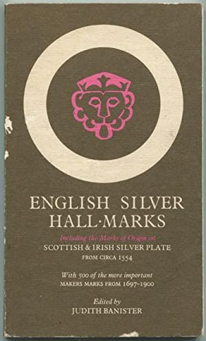English Silver Hall-Marks : with Lists of English, Scottish and Irish Hall-Marks and Makers Marks.