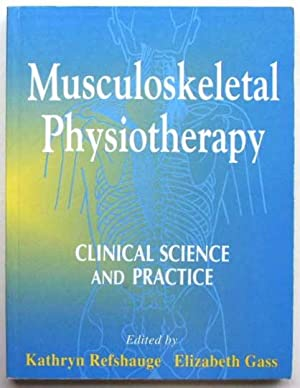 Musculoskeletal Physiotherapy: Clinical Science and Practice.: Refshauge, Kathryn M.