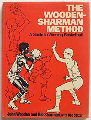 The Wooden-Sharman Method : a Guide To Winning Basketball.: Wooden, John and Sharman, Bill (With ...