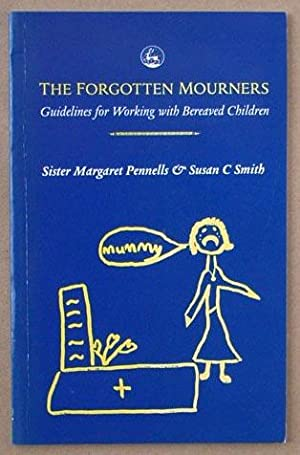 The Forgotten Mourners: Guidelines for Working With Bereaved Children