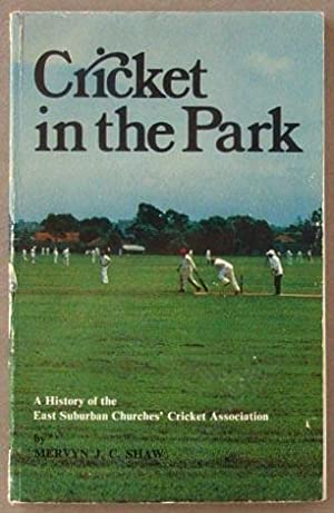 Cricket In The Park : A History: Shaw, Mervyn J.