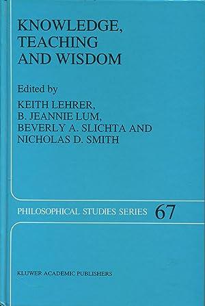 Knowledge, Teaching and Wisdom.: Lehrer, Keith Lum, B. Jeannie, Slichta, Beverly A. and Smith, ...