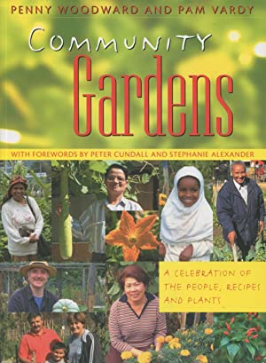 Community Gardens : A Celebration of the People, Recipes and Plants.