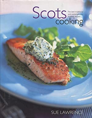 Scots Cooking : the Best Traditional and Contemporary Scottish Recipes.