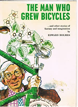 The Man Who Grew Bicycles and Other Stories of Fantasy and Imagination