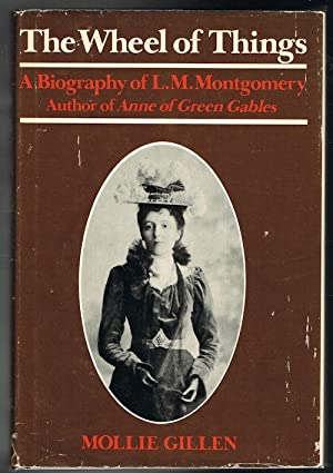 The Wheel of Things: A Biography of L.M. Montgomery