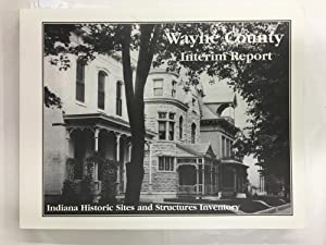 Wayne County Interim Report - Indiana Historic Sites & Structures Inventory: Indiana Dept. Of ...