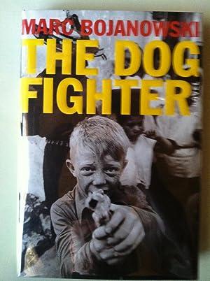 The Dog Fighter (1st edition/1st printing): Marc Bojanowski