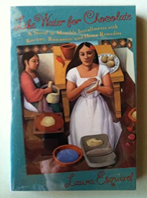 Like Water for Chocolate: A Novel in Monthly Installments, With Recipes, Romances, and Home ...