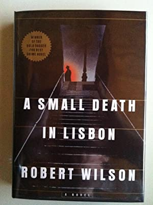 A Small Death In Lisbon (1st edition/1st printing): Robert Wilson