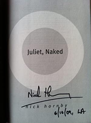 Juliet, Naked (SIGNED & DATED W/PLACE OF SIGNING NOTED): Nick Hornby
