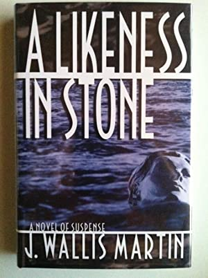 A Likeness In Stone (1st edition/1st printing): J. Wallis Martin