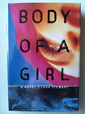 Body Of A Girl (1st edition/1st printing): Leah Stewart
