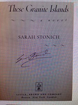 These Granite Islands: A Novel (SIGNED W/PROVENANCE): Sarah Stonich