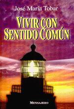 VIVIR CON SENTIDO COMUN. - TOBAR OCHOA DE ALDA, JOSE M.