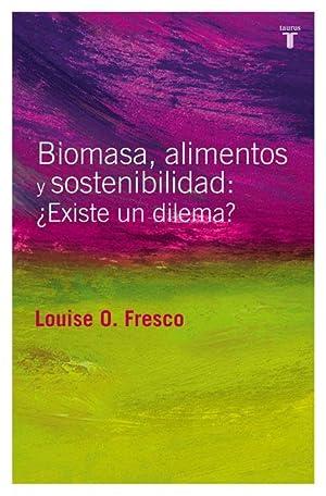 BIOMASA, ALIMENTOS Y SOSTENIBILIDAD ¿EXISTE UN DILEMA?.: Fresco, Louise Odilia.