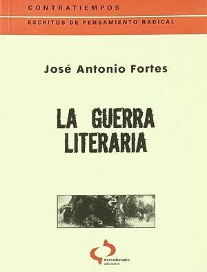 La guerra literaria. Literatura y falsa izquierda.: Fortes Fernández, José