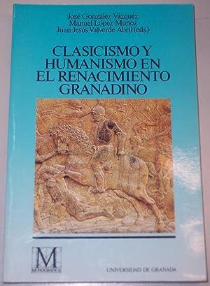 Clasicismo y Humanismo en el Renacimiento granadino.: González Vázquez, José,