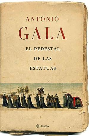 El pedestal de las estatuas.: Antonio Gala.