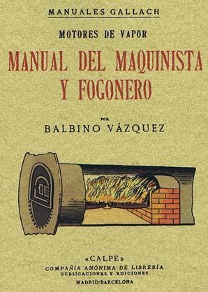 MOTORES DE VAPOR. Manual del maquinista y: VÁZQUEZ, Balbino