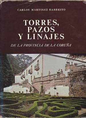 TORRES PAZOS Y LINAJES DE LA PROVINCIA DE LA CORUÑA: MARTINEZ-BARBEITO, Carlos
