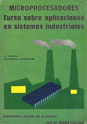 MICROPROCESADORES. Curso sobre aplicaciones en sistemas industriales: ANGULO USATEGUI, José Mª
