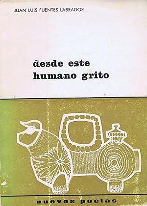 DESDE ESTE HUMANO GRITO: FUENTES LABRADOR, Juan