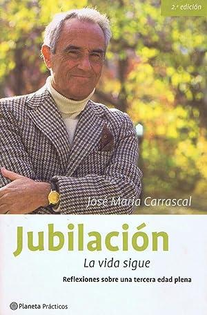 JUBILACION. La vida sigue. Reflexiones sobre una: CARRASCAL, José María
