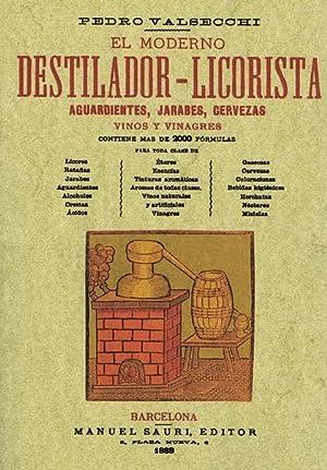 EL MODERNO DESTILADOR-LICORISTA. Aguardientes, jarabes, cervezas, vinos: VALSECCHI, Pedro