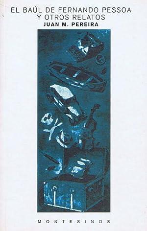 EL BAUL DE FERNANDO PESSOA Y OTROS RELATOS: PEREIRA, Juan M. (Barcelona, 1965)
