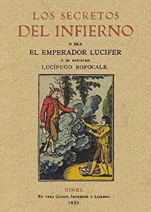 LOS SECRETOS DEL INFIERNO ó Sea El Emperador Lucifer y Su Ministro Lucífugo Rofocale ...