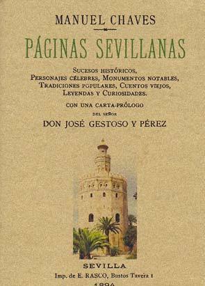 PAGINAS SEVILLANAS. Sucesos históricos, personajes célebres, monumentos: CHAVES, Manuel