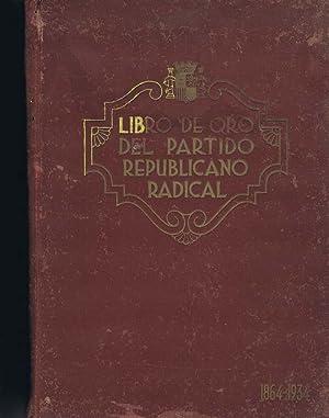 LIBRO DE ORO DEL PARTIDO REPUBLICANO RADICAL. 1864-1934: VV. AA.