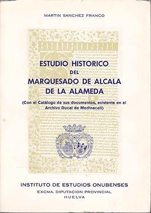 ESTUDIO HISTORICO DEL MARQUESADO DE ALCALA DE LA ALAMEDA con el catálogo de sus documentos, ...