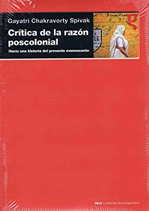 CRITICA DE LA RAZON POSCOLONIAL. Hacia una crítica del presente Evanescente: SPIVAK, Gayatri...