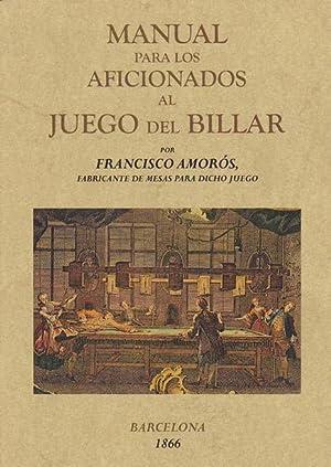 MANUAL PARA LOS AFICIONADOS AL JUEGO DE BILLAR. Por Francisco Amorós fabricante de mesas ...